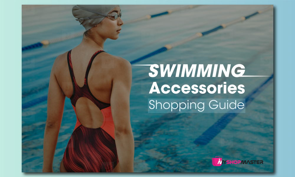 Swimming Accessories Shopping Guide